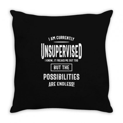 I Am Currently Unsupervised I Know It Freaks Me Out Too But The Possib Throw Pillow Designed By Cidolopez