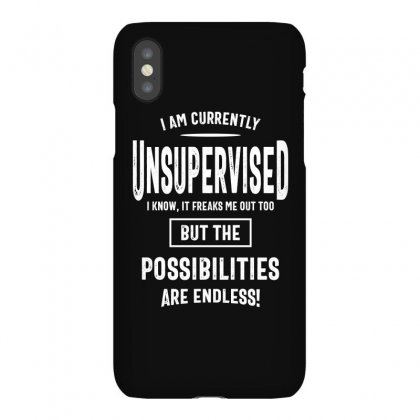 I Am Currently Unsupervised I Know It Freaks Me Out Too But The Possib Iphonex Case Designed By Cidolopez