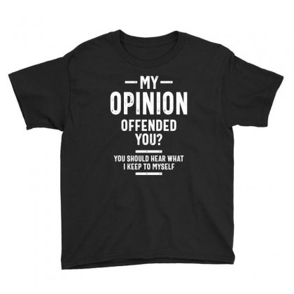 My Opinion Offended You Adult Humor Graphic Novelty Sarcastic Funny Youth Tee Designed By Cidolopez