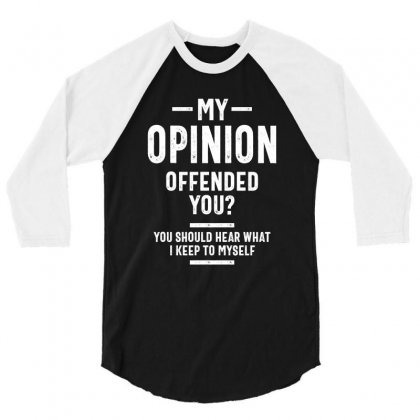 My Opinion Offended You Adult Humor Graphic Novelty Sarcastic Funny 3/4 Sleeve Shirt Designed By Cidolopez