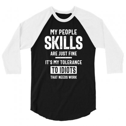 My People Skills Are Fine 3/4 Sleeve Shirt Designed By Cidolopez