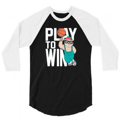 Basketball Play To Win 3/4 Sleeve Shirt Designed By Disgus_thing