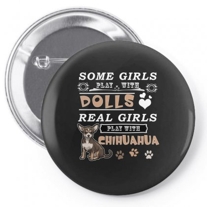 Some Girl Play With Dolls Real Girls Play With Chihuahua Pin-back Button Designed By Hung