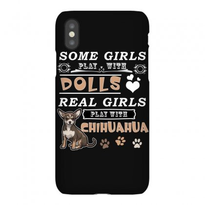 Some Girl Play With Dolls Real Girls Play With Chihuahua Iphonex Case Designed By Hung