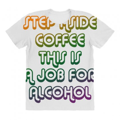 Step Aside Coffee All Over Women's T-shirt Designed By Shadowart
