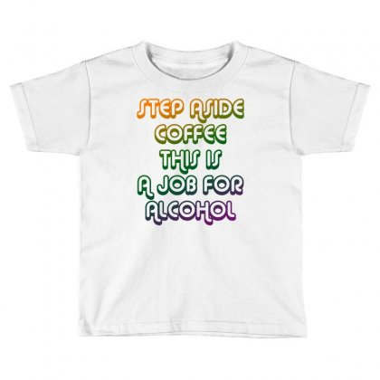 Step Aside Coffee Toddler T-shirt Designed By Shadowart