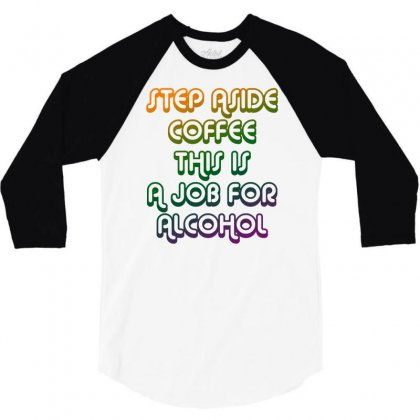Step Aside Coffee 3/4 Sleeve Shirt Designed By Shadowart