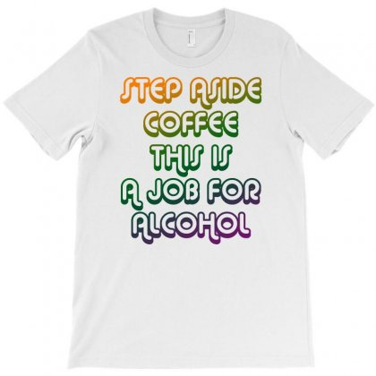 Step Aside Coffee T-shirt Designed By Shadowart