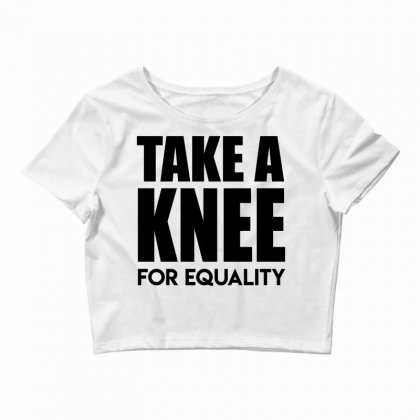 Take A Knee For Equality 1 Crop Top Designed By Shadowart