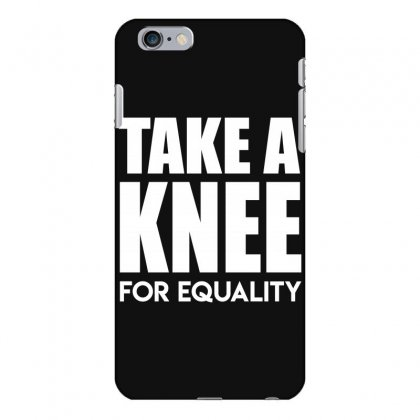 Take A Knee For Equality Iphone 6 Plus/6s Plus Case Designed By Shadowart