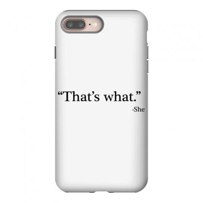 That's What   She 1 Iphone 8 Plus Case Designed By Artdesigntest