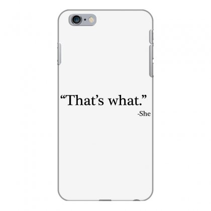 That's What   She 1 Iphone 6 Plus/6s Plus Case Designed By Artdesigntest