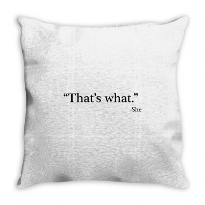 That's What   She 1 Throw Pillow Designed By Artdesigntest