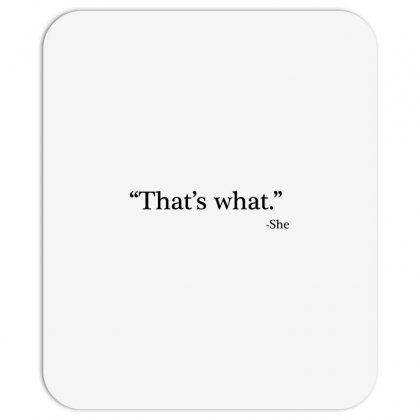 That's What   She 1 Mousepad Designed By Artdesigntest