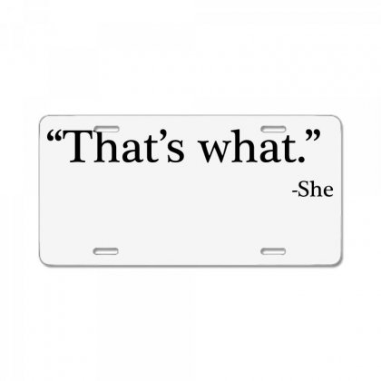 That's What   She 1 License Plate Designed By Artdesigntest