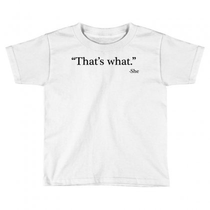 That's What   She 1 Toddler T-shirt Designed By Artdesigntest