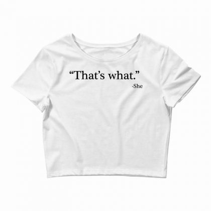 That's What   She 1 Crop Top Designed By Artdesigntest