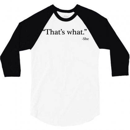 That's What   She 1 3/4 Sleeve Shirt Designed By Artdesigntest