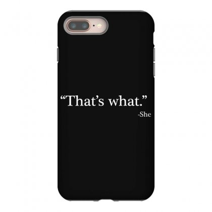 That's What She Iphone 8 Plus Case Designed By Artdesigntest
