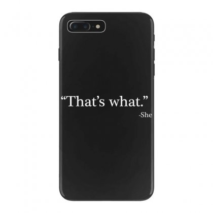 That's What She Iphone 7 Plus Case Designed By Artdesigntest