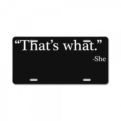 That's What She License Plate Designed By Artdesigntest