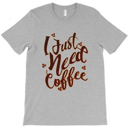 I Just Need Coffee T-shirt Designed By Ofutlu
