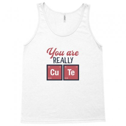 You Are Really Cute For Light Tank Top Designed By Hasret