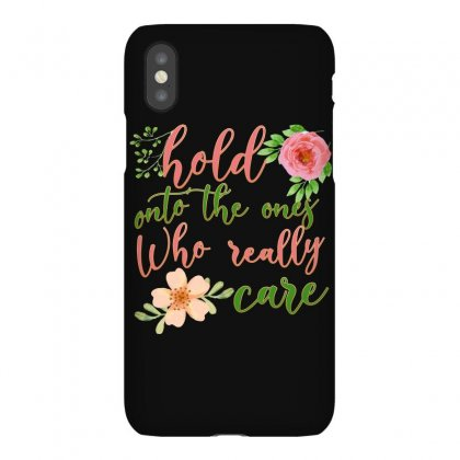 Hold Onto The One Who Really Care Iphonex Case Designed By Seda
