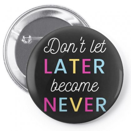 Don't Let Later Became Never Pin-back Button Designed By Cogentprint