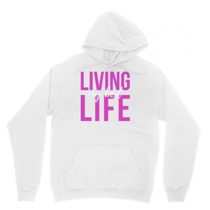 Living My Best Life Unisex Hoodie Designed By Cogentprint