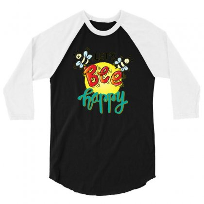 Lets Bee Happy 3/4 Sleeve Shirt Designed By Disgus_thing
