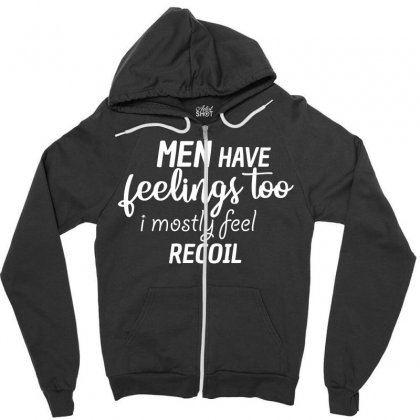 Men Have Feelings Too I Mostly Feel Recoil Zipper Hoodie Designed By Cogentprint
