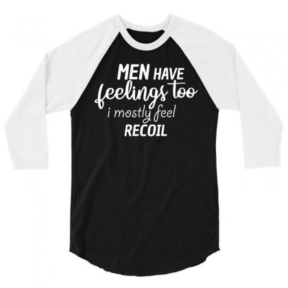 Men Have Feelings Too I Mostly Feel Recoil 3/4 Sleeve Shirt Designed By Cogentprint