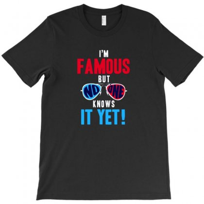 I Am Famous T-shirt Designed By Disgus_thing