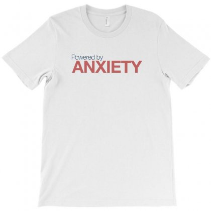 Powered Anxiety For Light T-shirt Designed By Hasret