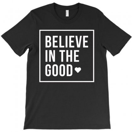Believe In The Good T-shirt Designed By Cogentprint