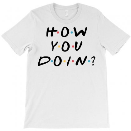 How You Doin For Light T-shirt Designed By Hasret