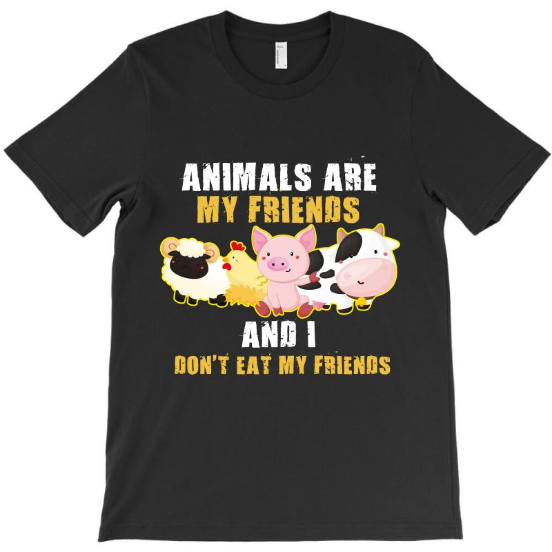Animals Are My Friends And I Don't Eat My Friends T-shirt | Artistshot