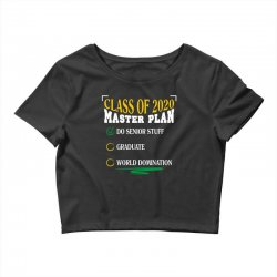 class of 2020 master plan do senior stuff Crop Top | Artistshot