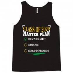 class of 2020 master plan do senior stuff Tank Top | Artistshot
