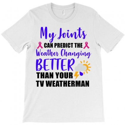 My Joints Can Predict The Weather Changing Better Than Your Tv T-shirt Designed By Sabriacar