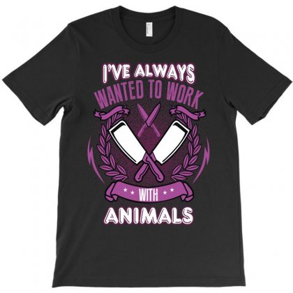 I've Always Wanted To Work With Animals T-shirt Designed By Wizarts