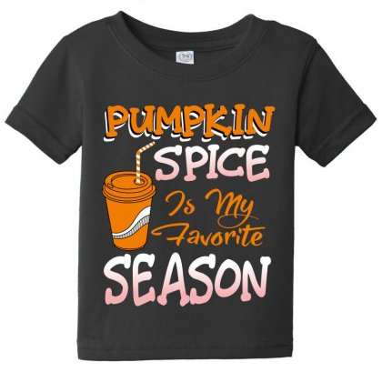 Pumpkin Spice Is My Favorite Season Baby Tee Designed By Wizarts