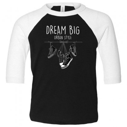 Dream Big Urban Style Toddler 3/4 Sleeve Tee Designed By Disgus_thing