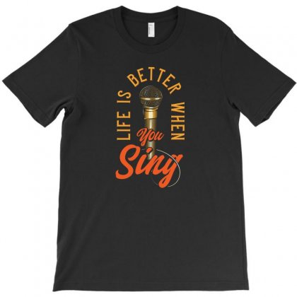 Life Is Better When You Sing T-shirt Designed By Emardesign