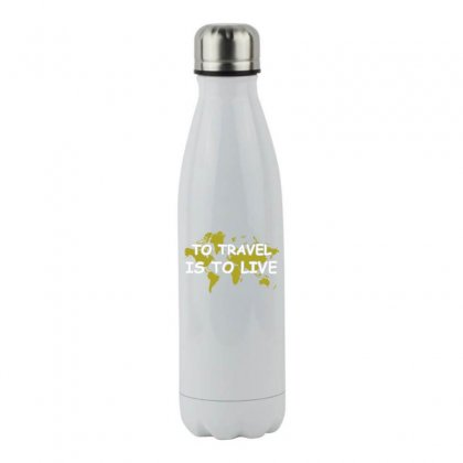 To Travel Is To Live Funny T Shirt Stainless Steel Water Bottle Designed By Hung