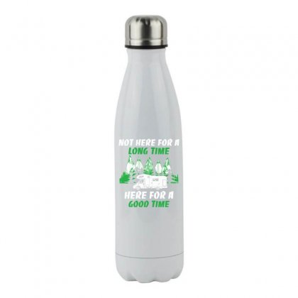 No Here For A Long Time Here For A Good Time Funny T Shirt Stainless Steel Water Bottle Designed By Hung