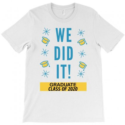We Did It Graduate Class Of 2020 T-shirt Designed By Cogentprint