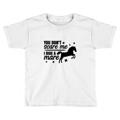 Horse You Don't Scare Me I Ride A Mare Toddler T-shirt Designed By Hoainv