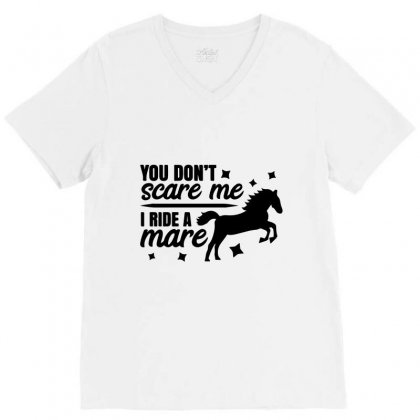 Horse You Don't Scare Me I Ride A Mare V-neck Tee Designed By Hoainv